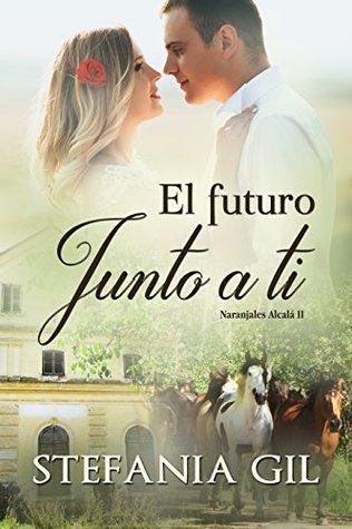El futuro junto a ti (Naranjales Alcalá nº 2)