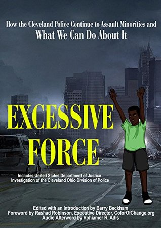 Excessive Force: Annotated United States Department of Justice Investigation of the Cleveland Ohio Division of Police: How the Cleveland Police Continue ... (Beckham Publications Public Affairs)