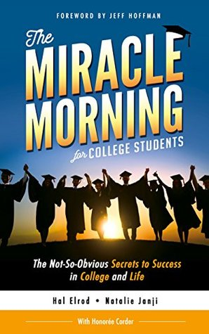 The Miracle Morning for College Students The Not-So-Obvious Secrets to Success in College and Life