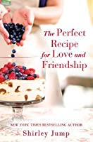 The Perfect Recipe for Love and Friendship: a Women's Fiction novel