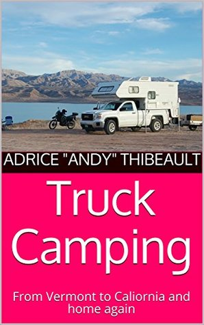 """Truck Camping by Adrice """"Andy"""" Thibeault"""