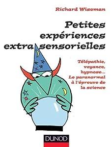 Petites Exp�riences Extra-Sensorielles - T�l�pathie, Voyance, Hypnose...: T�l�pathie, Voyance, Hypnose... Le Paranormal � l'�preuve de la Science