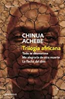 the african trilogy by chinua achebe � reviews discussion