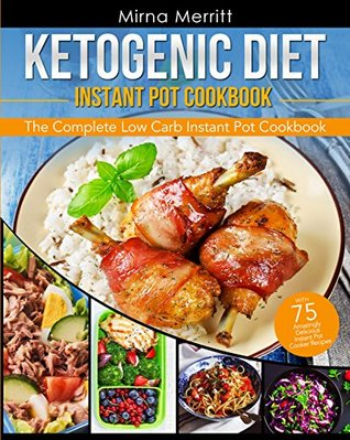 Ketogenic Diet Instant Pot Cookbook: The Complete Low Carb Instant Pot Cookbook - with 75 Amazingly Delicious Instant Pot Cooker Recipes