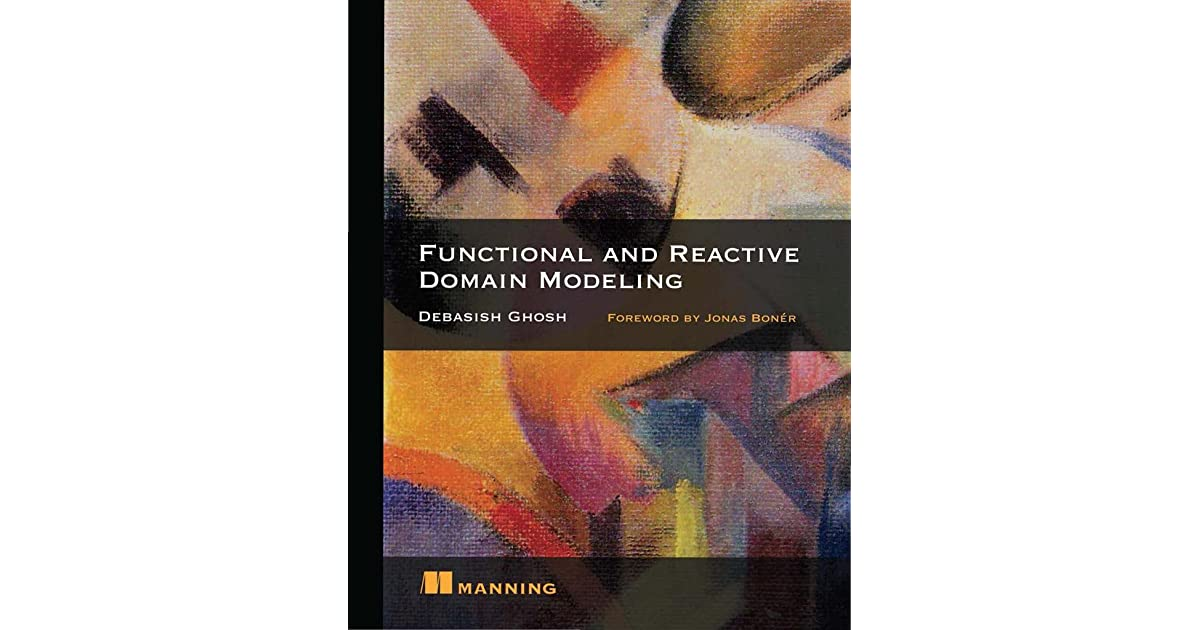 Functional and Reactive Domain Modeling by Debasish Ghosh