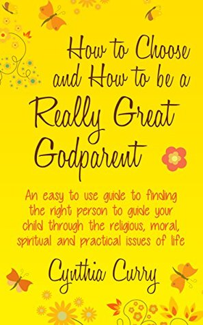 How to Choose and How to Be a Really Great Godparent Cynthia Curry