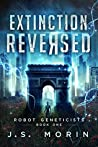 Extinction Reversed (Robot Geneticists #1)