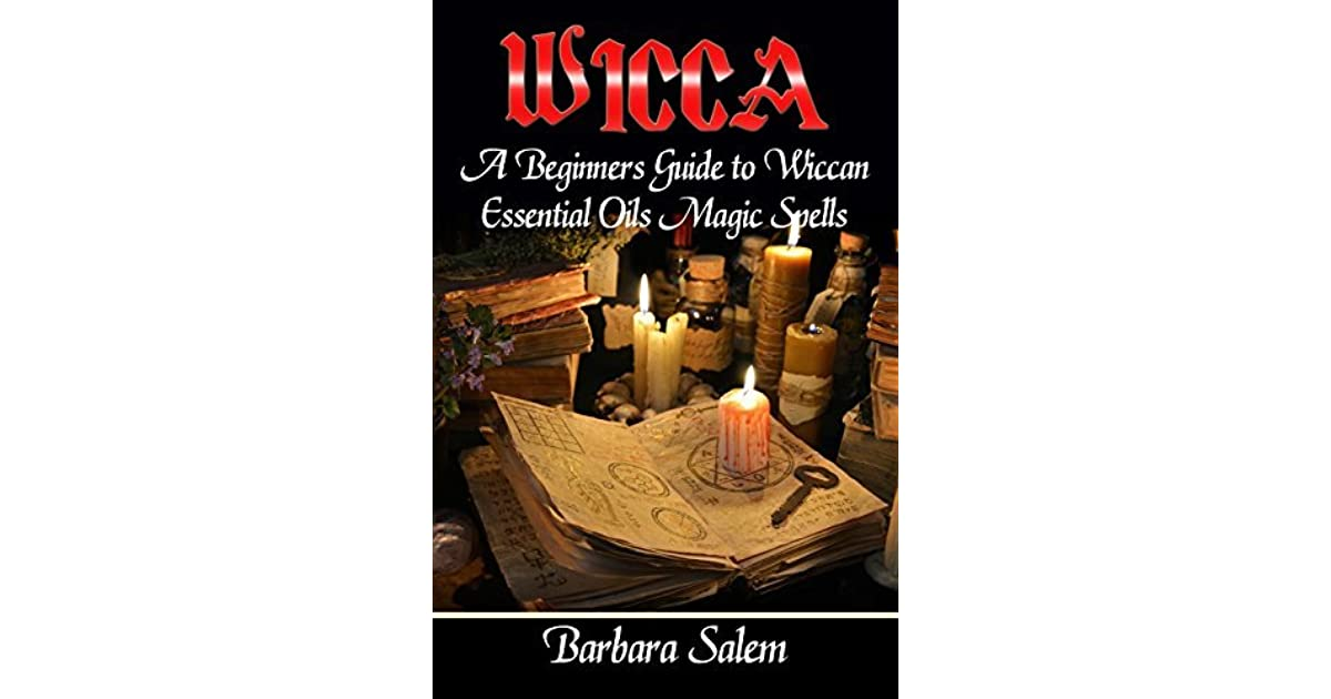 Wicca: A Beginners Guide to Wiccan Essential Oils Magic
