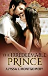 The Irredeemable Prince by Alyssa J. Montgomery