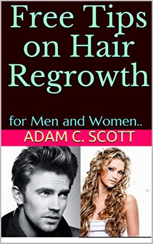 Free Tips On Hair Regrowth For Men And Women By Adam C Scott