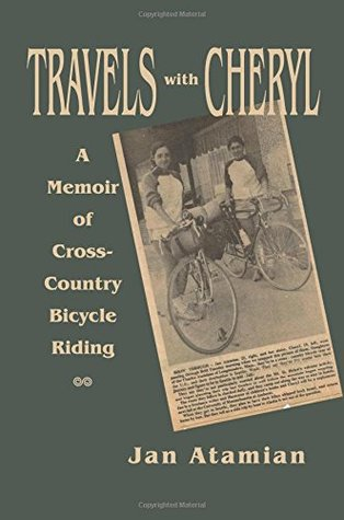 Travels with Cheryl: A Memoir of Cross-Country Bicycle Riding