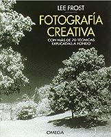 Fotografía creativa: con más de 70 técnicas explicadas a fondo