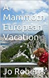 A Mammoth European Vacation (Travel Tales of a Woolly Mammoth Book 1)