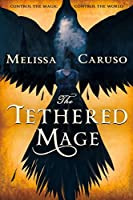 The Tethered Mage (Swords and Fire, #1)