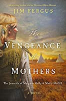 The Vengeance of Mothers: The Journals of Margaret Kelly & Molly McGill (One Thousand White Women, #2)