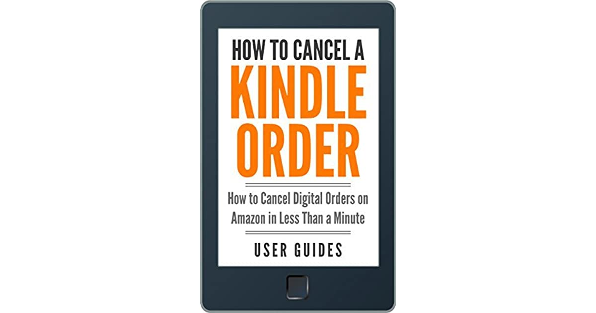 How To Cancel a Kindle Order: How to Cancel Digital Orders