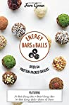 Energy Bars and Balls: Over 60 Protein-Packed Snacks