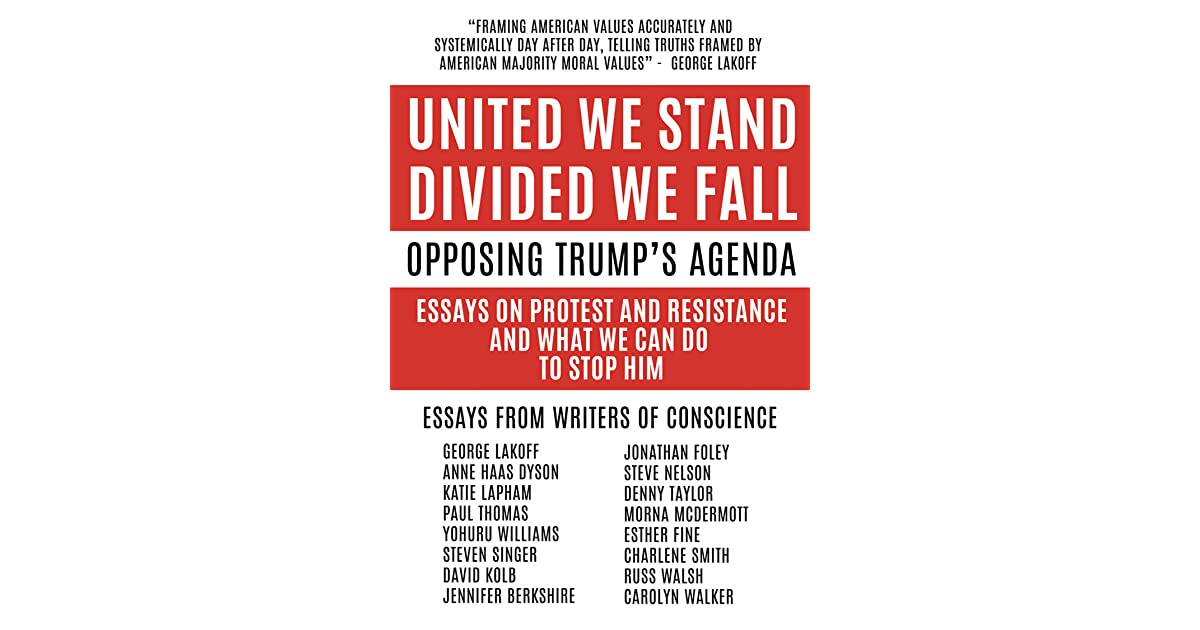 united we stand divided we fall opposing trump s agenda essays  united we stand divided we fall opposing trump s agenda essays on protest and resistance and what we can do to stop him by denny taylor et al