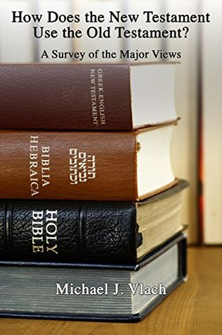 How Does the New Testament Use the Old Testament? by Michael J. Vlach