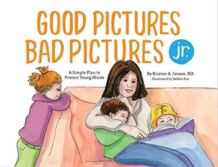 Good Pictures Bad Pictures Jr. by Kristen A. Jenson