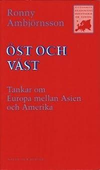 Öst och Väst. Tankar om Europa mellan Asien och Amerika