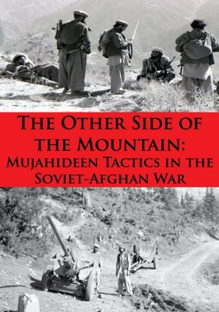 The Other Side Of The Mountain: Mujahideen Tactics In The Soviet-Afghan War [Illustrated Edition]