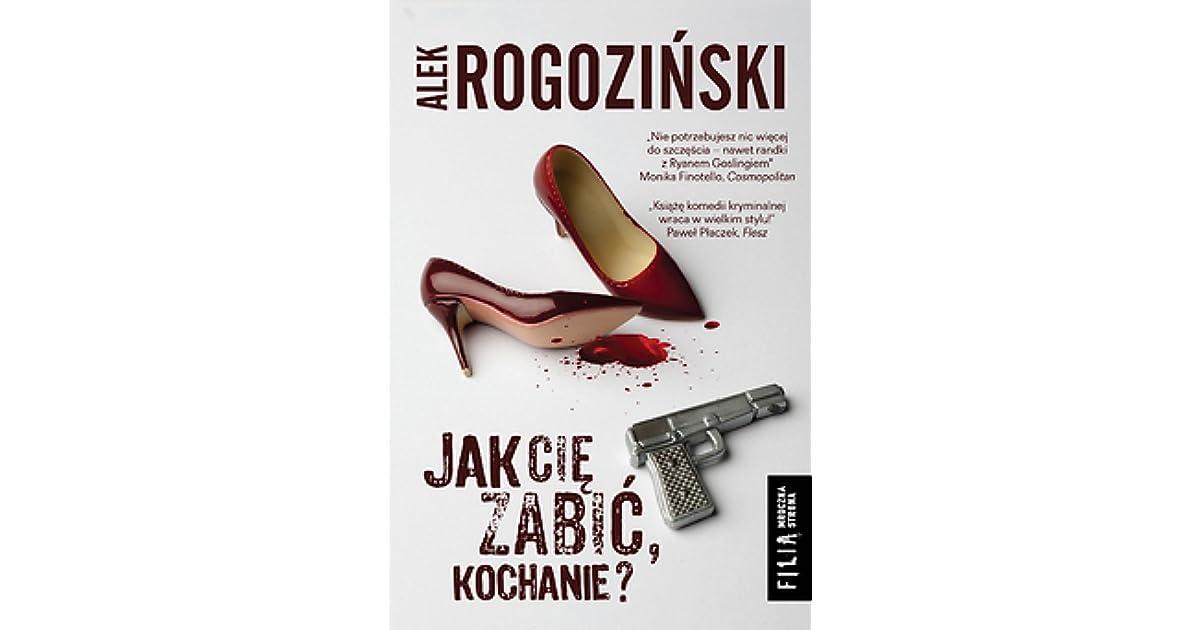 Jak Ci Zabi Kochanie By Alek Rogoziski