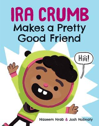Ira Crumb Makes a Pretty Good Friend by Naseem Hrab