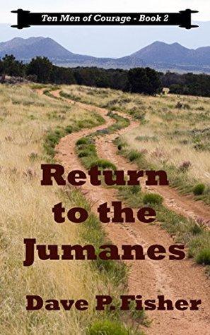 Return to the Jumanes (Ten Men of Courage Book 2)