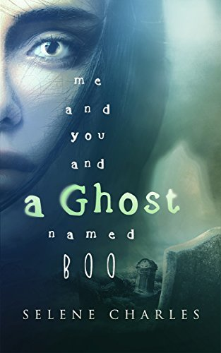 Me and You and a Ghost Named Boo by Selene Charles