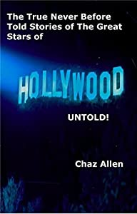 Hollywood Untold: The true and incredible stories of some of Hollywood's biggest and best known stars, but never before told . (Little Known Facts Book 1002)