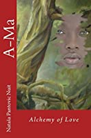 A-Ma: Alchemy of Love