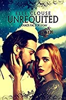 Unrequited (Chaos Factor #1)