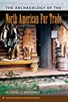 The Archaeology of the North American Fur Trade by Michael S. Nassaney