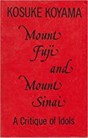 Mount Fuji and Mount Sinai: A Critique of Idols