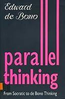 Parallel Thinking: From Socratic Thinking To De Bono Thinking