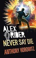 Never Say Die (Alex Rider #11)