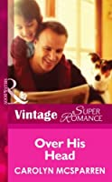 Over His Head (Mills & Boon Vintage Superromance) (Single Father, Book 14)