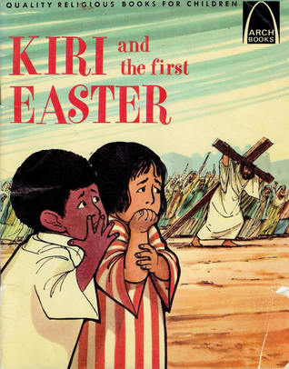 Kiri and the First Easter; Luke 23:18 - 24:11 For Children (Arch Books)