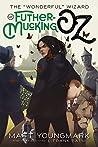 "The ""Wonderful"" Wizard of Futhermucking Oz (Futhermucking Classics #1)"