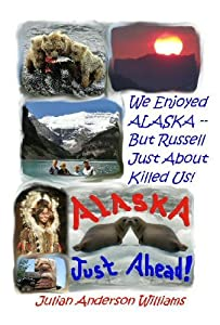 We Enjoyed Alaska -- But Russell Just About Killed Us!