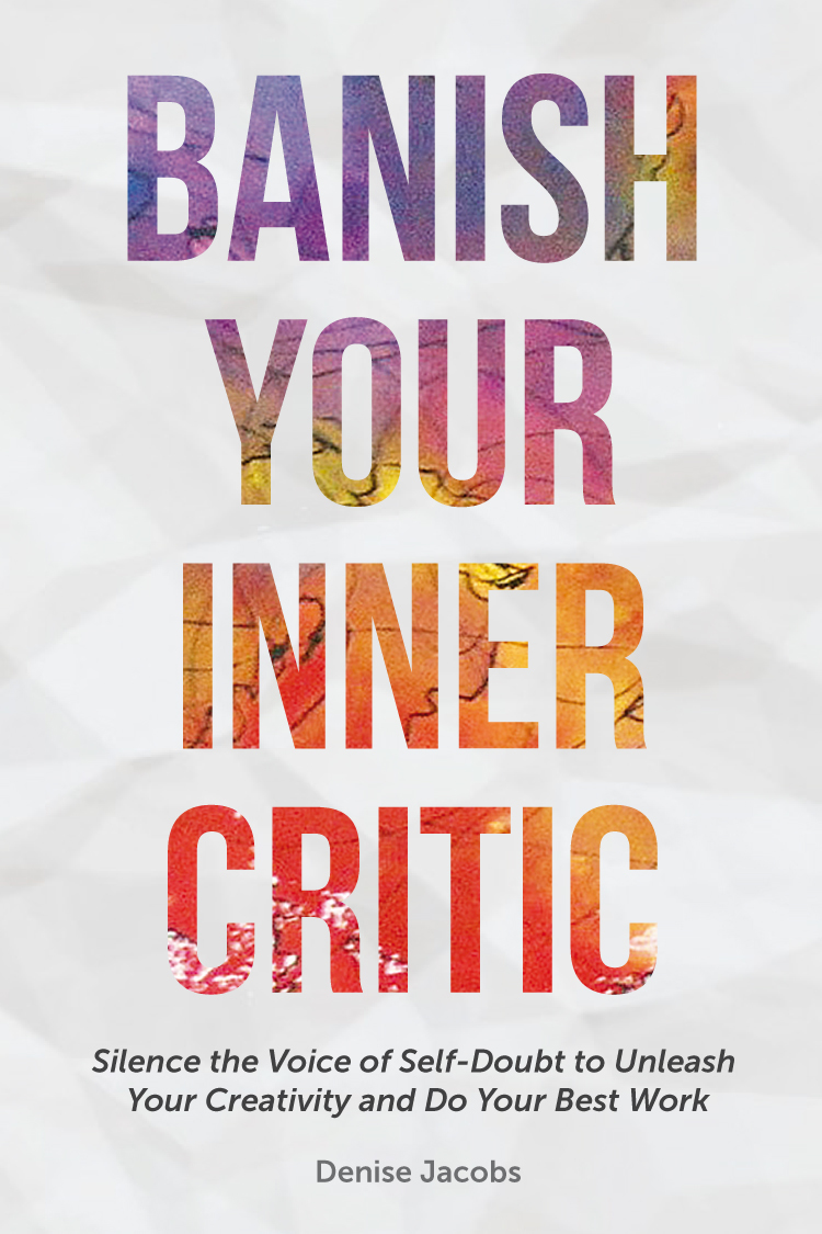 Banish Your Inner Critic Silence the Voice of Self-Doubt to Unleash Your Creativity and Do Your Best Work