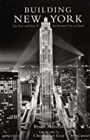 Building New York: The Rise and Rise of the Greatest City on Earth (Mitchell Beazley Art & Design)