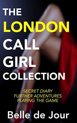 THE LONDON CALL GIRL COLLECTION: Secret Diary of a Call Girl, Further Adventures, Playing the Game... The first 3 Belle de Jour books together at last!