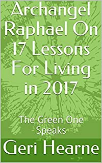 Archangel Raphael On 17 Lessons For Living in 2017: The Green One Speaks
