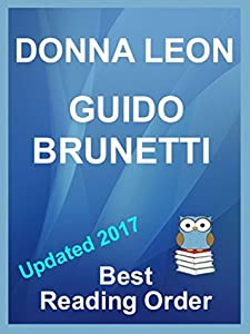 Donna Leon's Inspector Guido Brunetti Series updated 2017 listed in best reading order with Summaries and Checklist: Includes The Waters of Eternal Youth and Earthly Remains