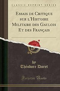 Essais de Critique sur l'Histoire Militaire des Gaulois et des Français