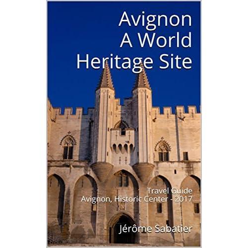 Avignon A World Heritage Site Travel Guide Avignon Historic Center 2017 By Jerome Sabatier