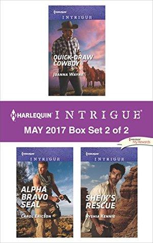 Harlequin Intrigue May 2017 - Box Set 2 of 2: Quick-Draw Cowboy\Alpha Bravo SEAL\Sheik's Rescue