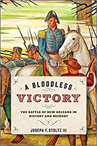 A Bloodless Victory: The Battle of New Orleans in History and Memory